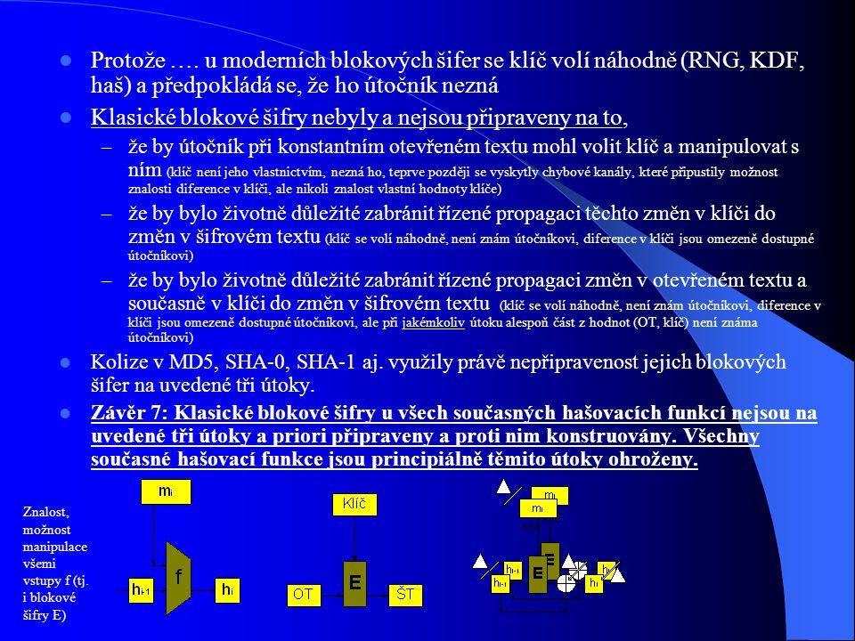 Protože …. u moderních blokových šifer se klíč volí náhodně (RNG, KDF, haš) a předpokládá se, že ho útočník nezná Klasické blokové šifry nebyly a nejs