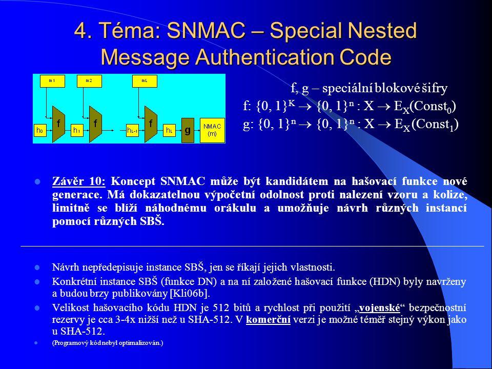 4. Téma: SNMAC – Special Nested Message Authentication Code Závěr 10: Koncept SNMAC může být kandidátem na hašovací funkce nové generace. Má dokazatel