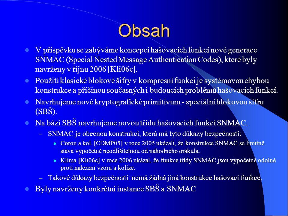 Obsah V příspěvku se zabýváme koncepcí hašovacích funkcí nové generace SNMAC (Special Nested Message Authentication Codes), které byly navrženy v říjnu 2006 [Kli06c].