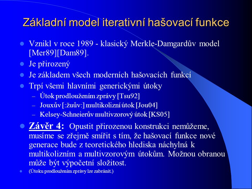 Vznikl v roce 1989 - klasický Merkle-Damgardův model [Mer89][Dam89]. Je přirozený Je základem všech moderních hašovacích funkcí Trpí všemi hlavními ge