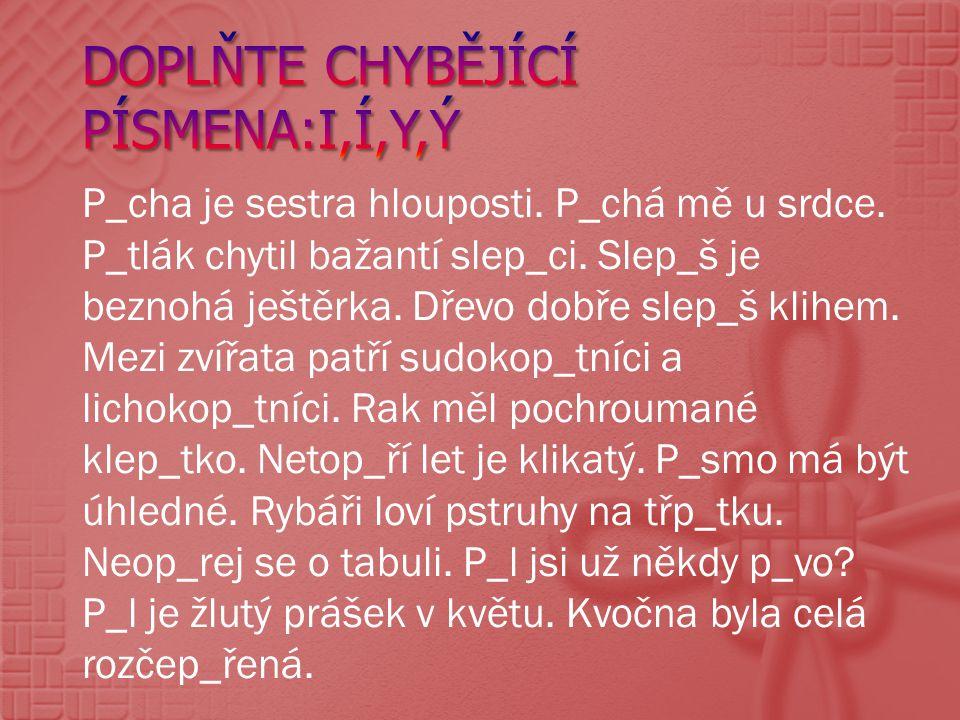 Použitá literatura: STYBLÍK, Vlastimil, et al.Cvičení z pravopisu pro větší školáky.
