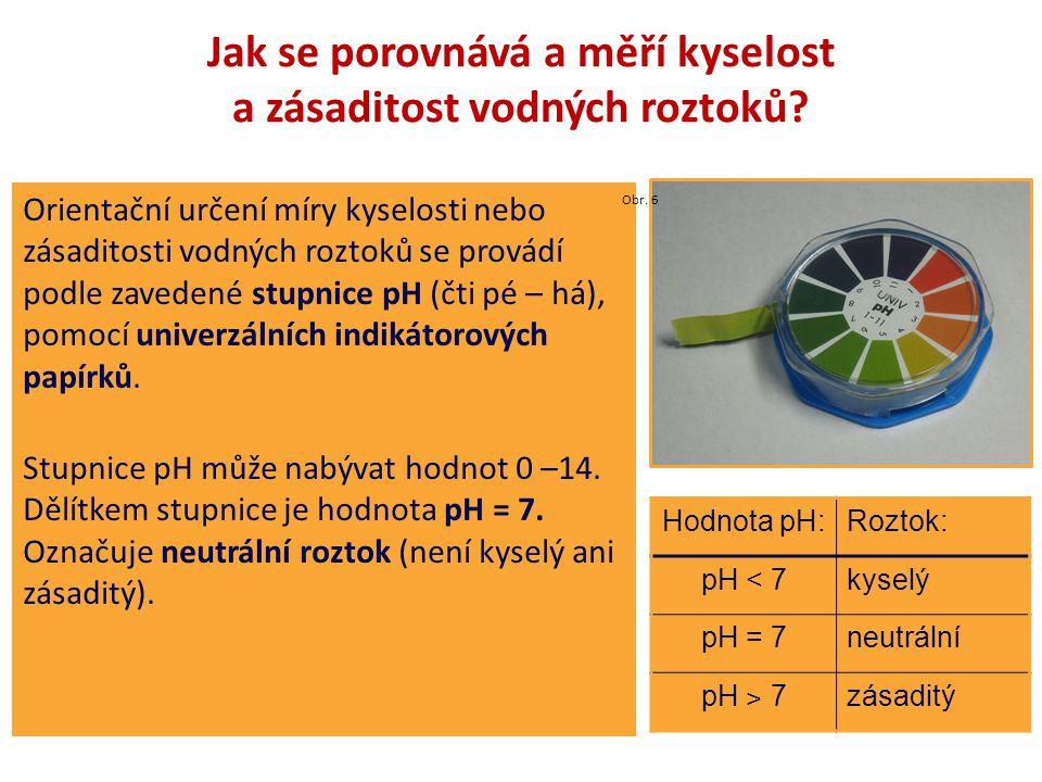 Jak se porovnává a měří kyselost a zásaditost vodných roztoků? Orientační určení míry kyselosti nebo zásaditosti vodných roztoků se provádí podle zave