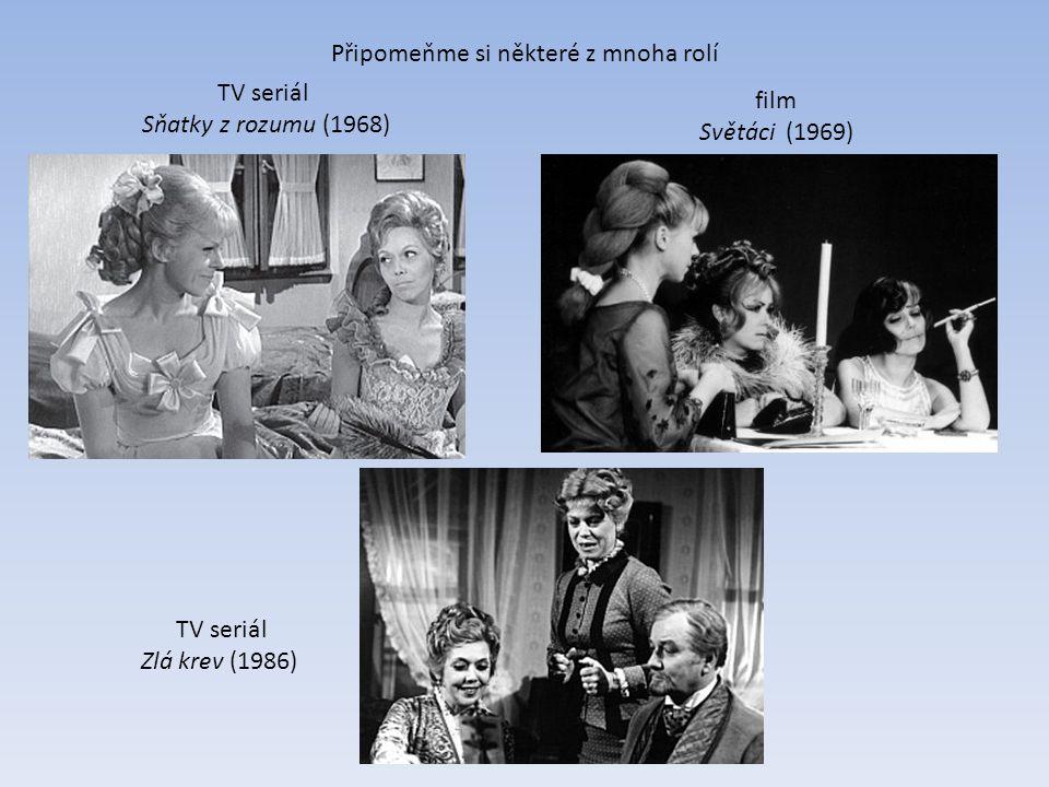 Připomeňme si některé z mnoha rolí TV seriál Sňatky z rozumu (1968) TV seriál Zlá krev (1986) film Světáci (1969)