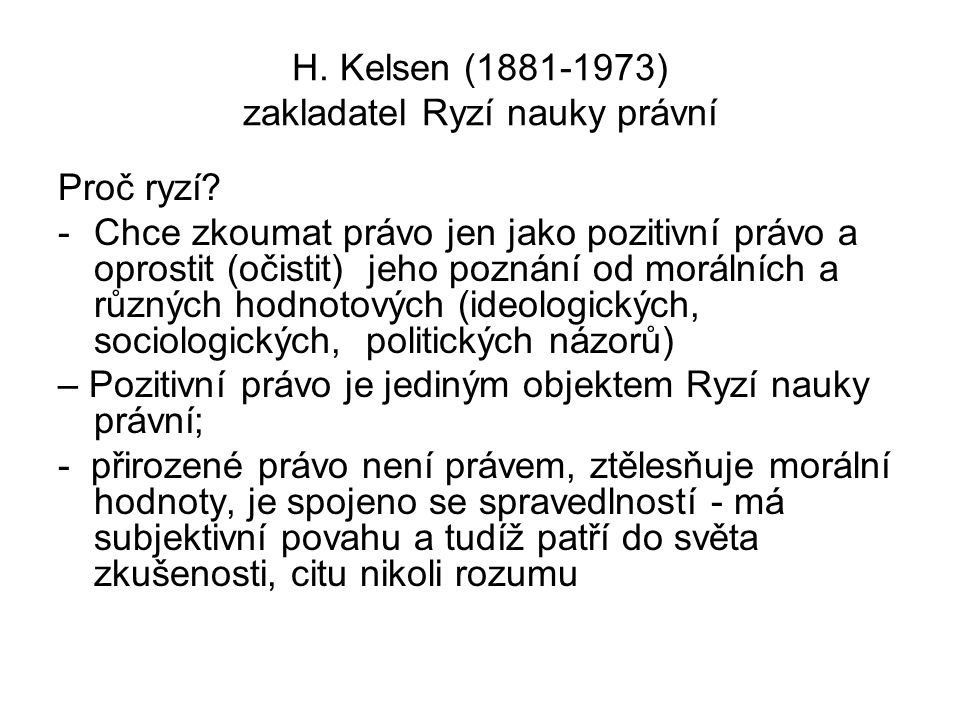 H. Kelsen (1881-1973) zakladatel Ryzí nauky právní Proč ryzí.