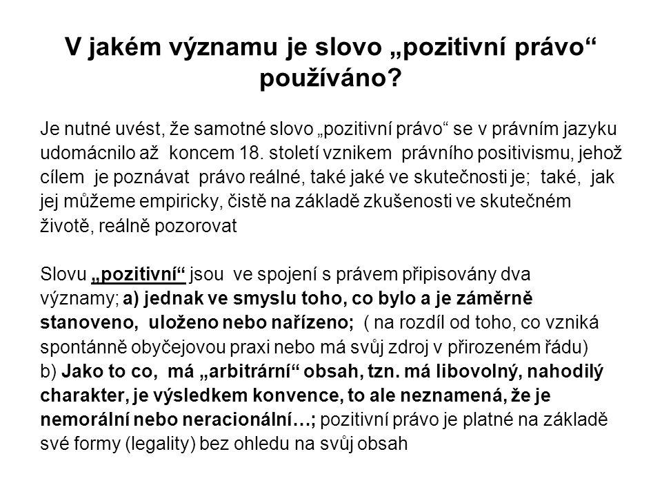 Základní p ředpoklad vzniku právně pozitivního myšlení : Protože pozitivní právo bylo chápáno jen jako doplněk přirozeného práva, tak předpokladem vzniku jeho teorie muselo být poznání, že může fungovat a existovat i bez přirozeno-právního základu; (Otázku o tom, jak může být zákonodárce suverénní autoritou, když efektivnost jeho zákonů je závislá na nepsaných zvycích, si kladl již např.
