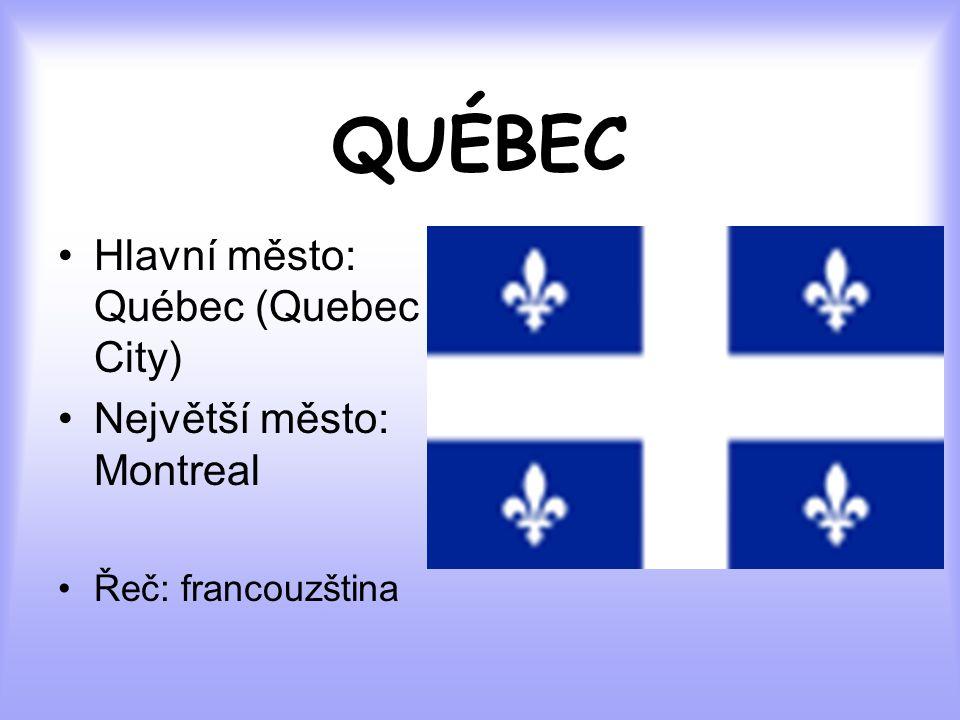 QUÉBEC Hlavní město: Québec (Quebec City) Největší město: Montreal Řeč: francouzština