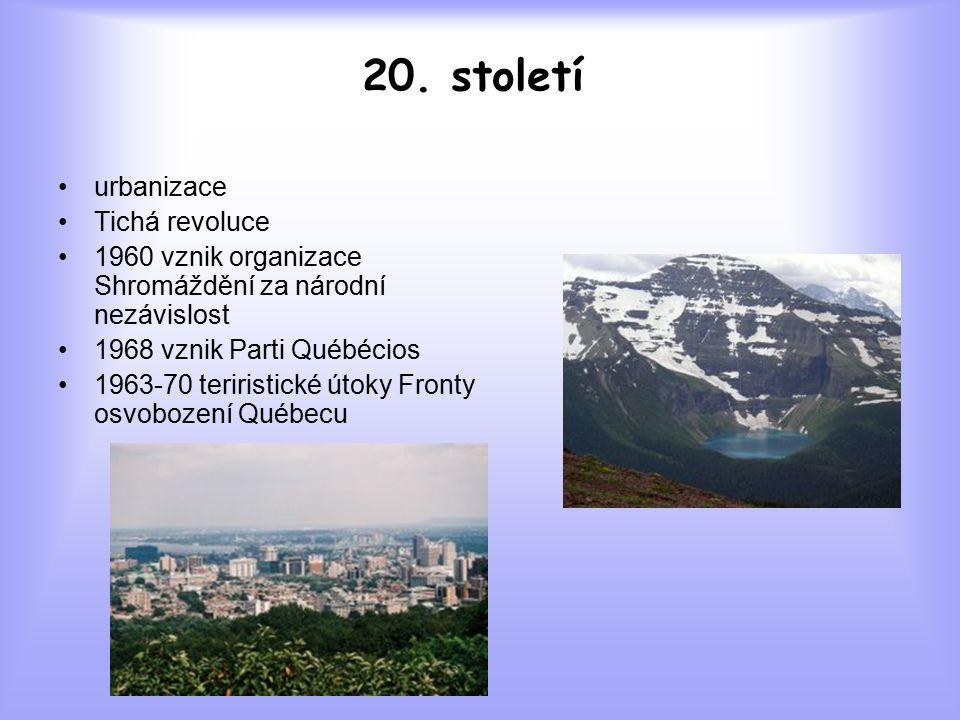 20. století urbanizace Tichá revoluce 1960 vznik organizace Shromáždění za národní nezávislost 1968 vznik Parti Québécios 1963-70 teriristické útoky F