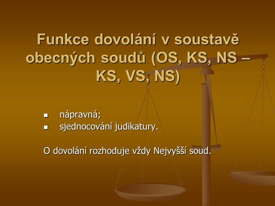 Funkce dovolání v soustavě obecných soudů (OS, KS, NS – KS, VS, NS) nápravná; nápravná; sjednocování judikatury. sjednocování judikatury. O dovolání r
