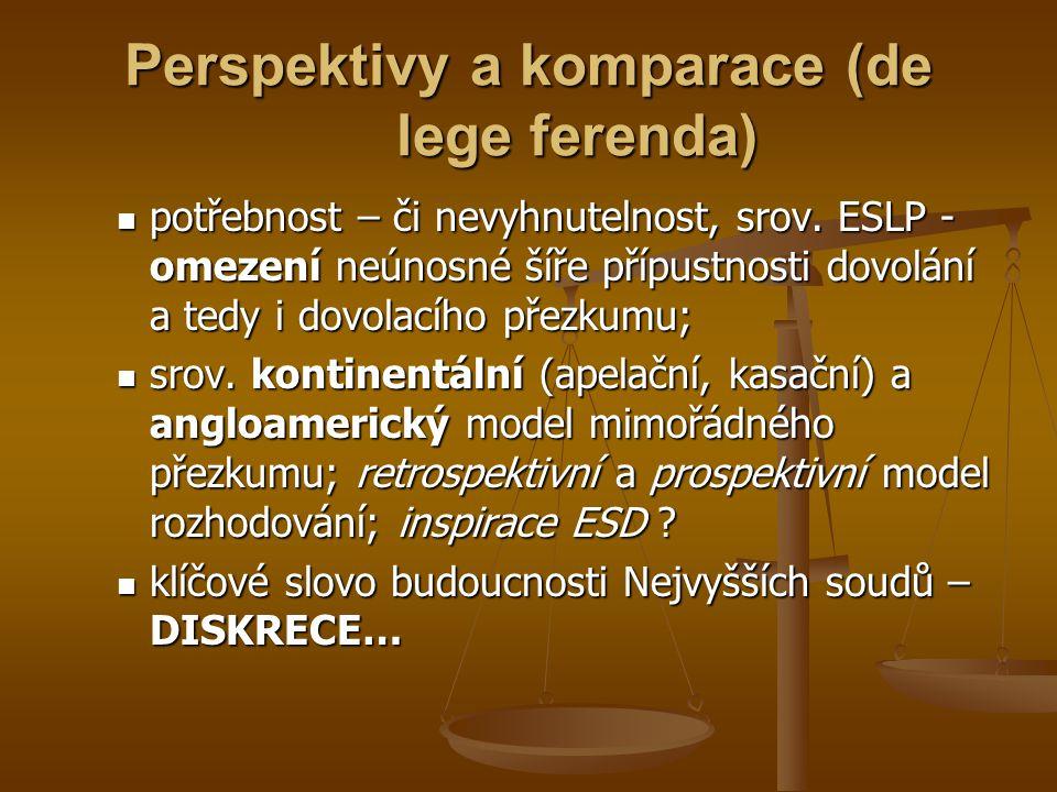 Perspektivy a komparace (de lege ferenda) potřebnost – či nevyhnutelnost, srov. ESLP - omezení neúnosné šíře přípustnosti dovolání a tedy i dovolacího