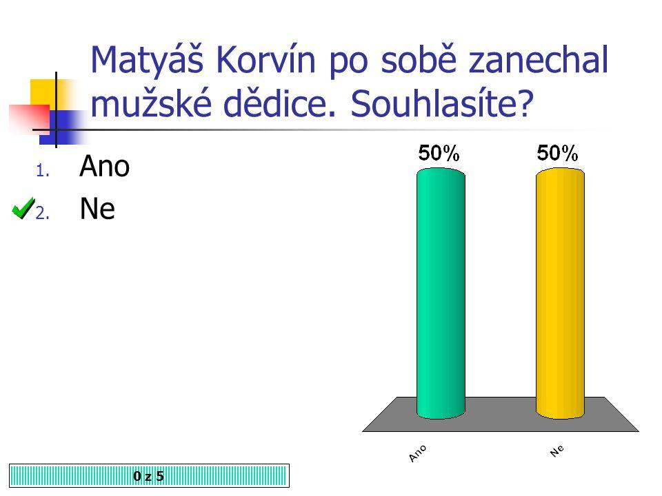 Po smrti Matyáše Korvína měl Vladislav vykoupit Moravu, Lužici a Slezsko za 0 z 5 1. 400 000 zlatých 2. 500 000 zlatých 3. 300 000 zlatých