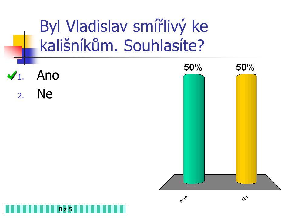 Jakého náboženského vyznání byl Vladislav? 0 z 5 1. katolík 2. kališník 3. ateista poljag.estranky.cz