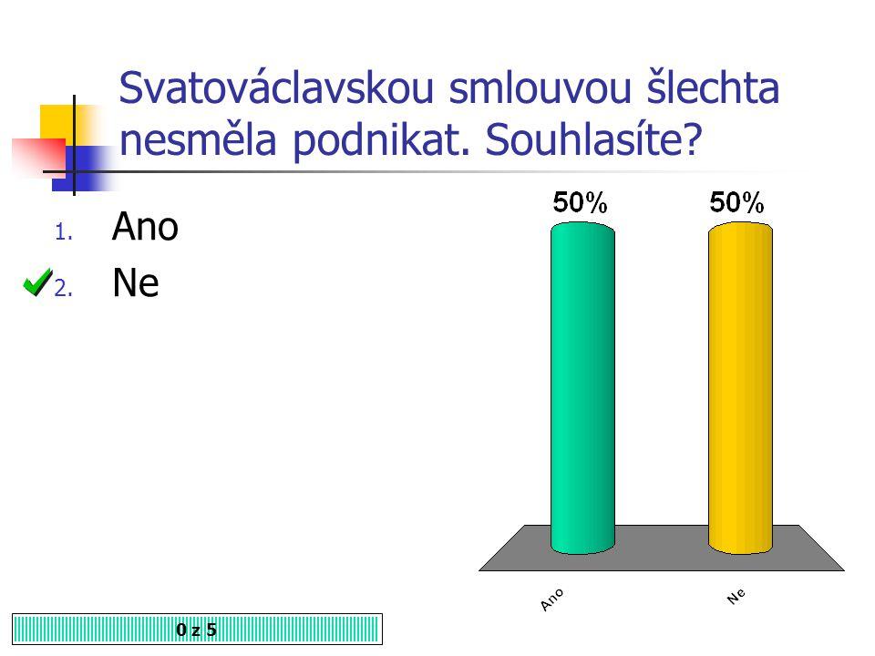 Svatováclavskou smlouvou byl městům přiznán hlas na zemském sněmu. Souhlasíte? 1. Ano 2. Ne 0 z 5