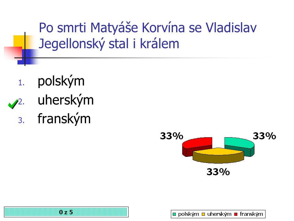 Matyáš Korvín měl v doživotním držení 0 z 5 1. Čechy 2. Moravu 3. Moravu, Lužici a Slezsko