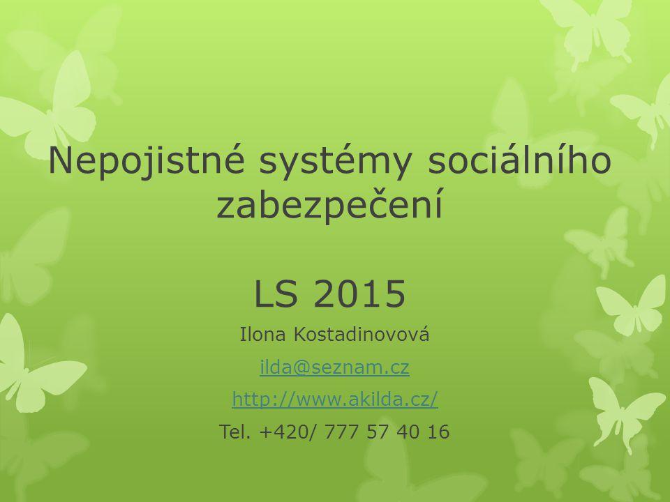 Nepojistné systémy sociálního zabezpečení LS 2015 Ilona Kostadinovová ilda@seznam.cz http://www.akilda.cz/ Tel. +420/ 777 57 40 16
