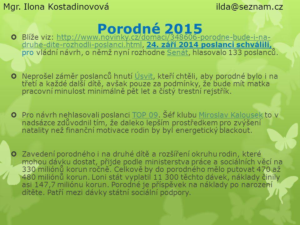 Porodné 2015  Blíže viz: http://www.novinky.cz/domaci/348606-porodne-bude-i-na- druhe-dite-rozhodli-poslanci.html, 24. září 2014 poslanci schválili,