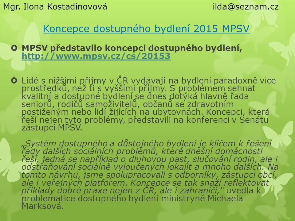 Koncepce dostupného bydlení 2015 MPSV  MPSV představilo koncepci dostupného bydlení, http://www.mpsv.cz/cs/20153 http://www.mpsv.cz/cs/20153  Lidé s