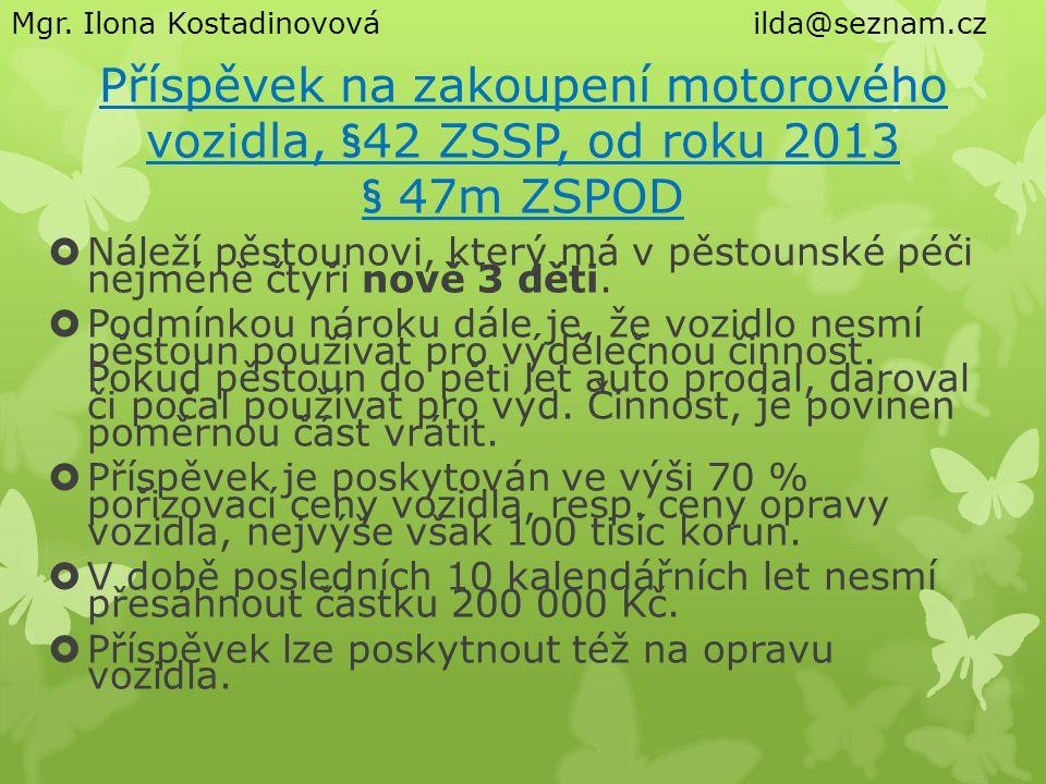 Příspěvek na zakoupení motorového vozidla, §42 ZSSP, od roku 2013 § 47m ZSPOD  Náleží pěstounovi, který má v pěstounské péči nejméně čtyři nově 3 dět