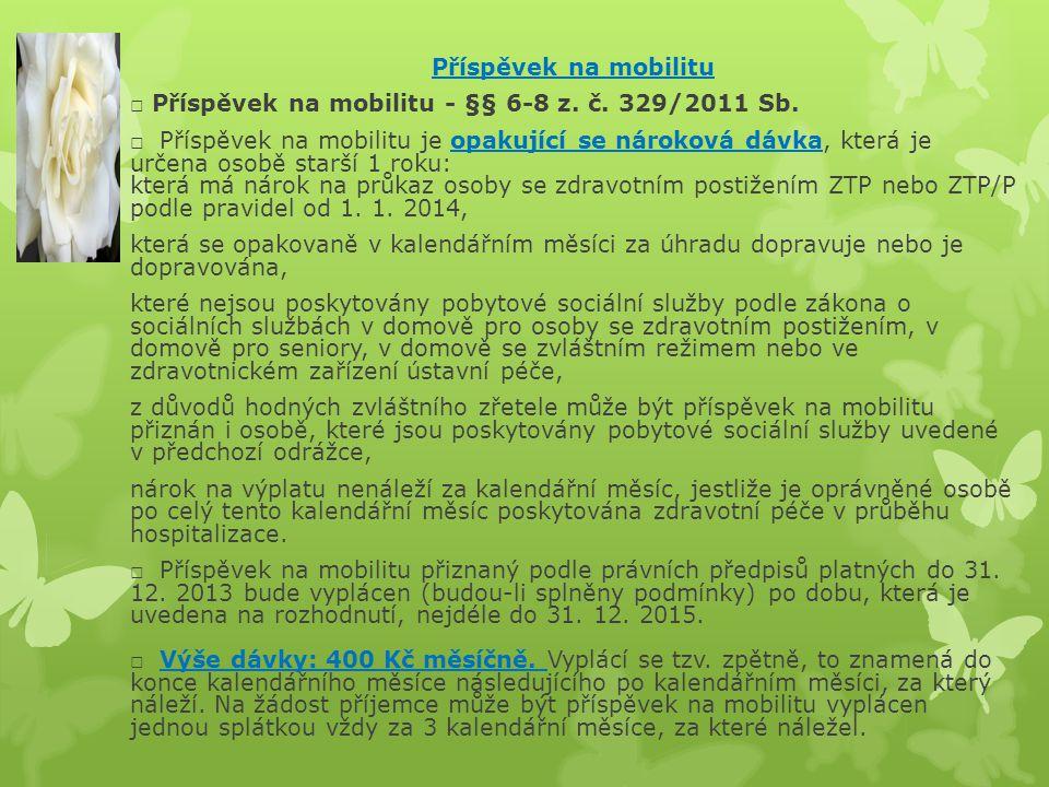 Příspěvek na mobilitu □ Příspěvek na mobilitu - §§ 6-8 z. č. 329/2011 Sb. □ Příspěvek na mobilitu je opakující se nároková dávka, která je určena osob