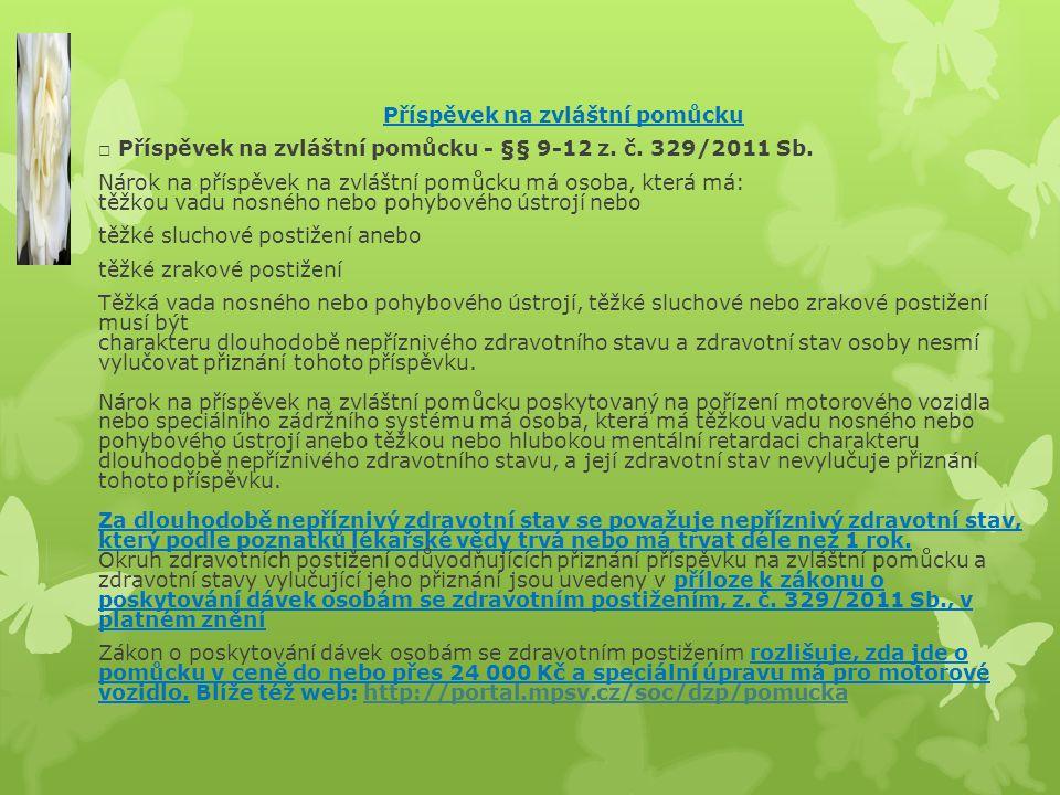 Příspěvek na zvláštní pomůcku □ Příspěvek na zvláštní pomůcku - §§ 9-12 z. č. 329/2011 Sb. Nárok na příspěvek na zvláštní pomůcku má osoba, která má:
