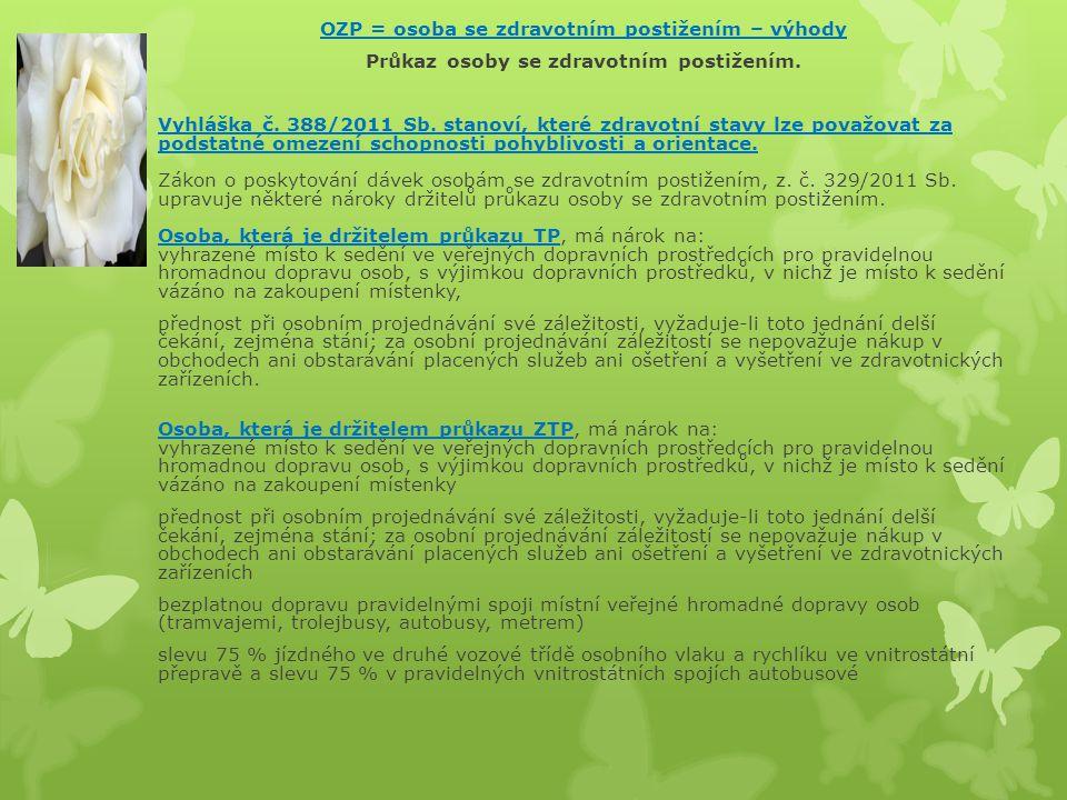 OZP = osoba se zdravotním postižením – výhody Průkaz osoby se zdravotním postižením. Vyhláška č. 388/2011 Sb. stanoví, které zdravotní stavy lze považ