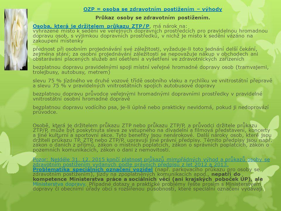 OZP = osoba se zdravotním postižením – výhody Průkaz osoby se zdravotním postižením. Osoba, která je držitelem průkazu ZTP/P, má nárok na: vyhrazené m