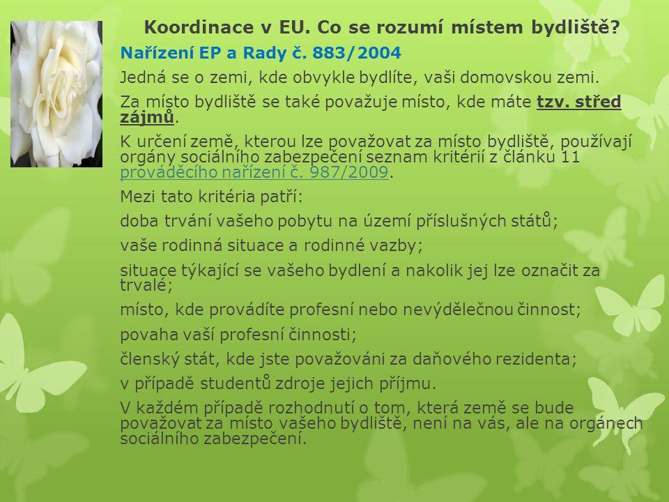Koordinace v EU. Co se rozumí místem bydliště? Nařízení EP a Rady č. 883/2004 Jedná se o zemi, kde obvykle bydlíte, vaši domovskou zemi. Za místo bydl