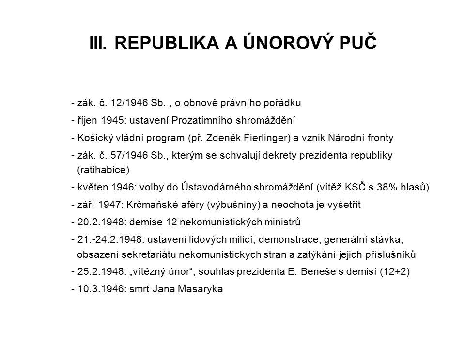 III. REPUBLIKA A ÚNOROVÝ PUČ - zák. č. 12/1946 Sb., o obnově právního pořádku - říjen 1945: ustavení Prozatímního shromáždění - Košický vládní program