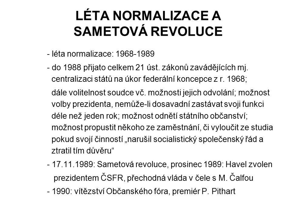LÉTA NORMALIZACE A SAMETOVÁ REVOLUCE - léta normalizace: 1968-1989 - do 1988 přijato celkem 21 úst. zákonů zavádějících mj. centralizaci států na úkor