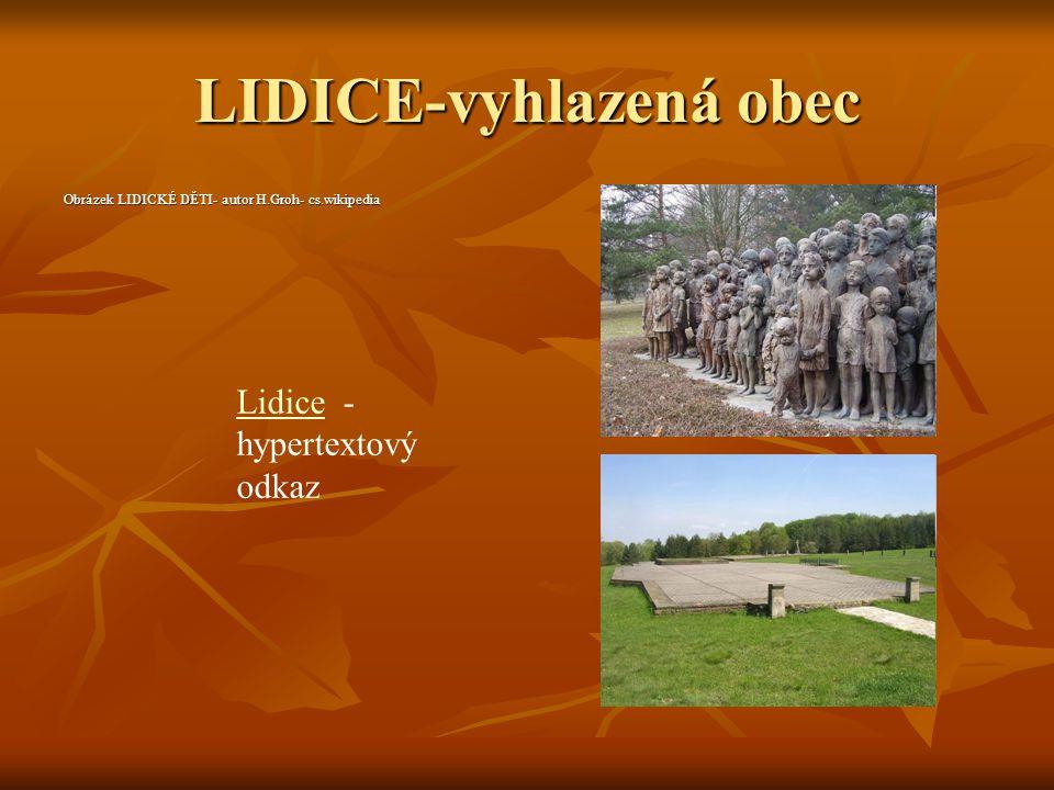 LIDICE-vyhlazená obec Obrázek LIDICKÉ DĚTI- autor H.Groh- cs.wikipedia LidiceLidice - hypertextový odkaz