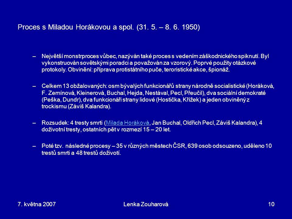 7. května 2007Lenka Zouharová10 –N–Největší monstrproces vůbec, nazýván také proces s vedením záškodnického spiknutí. Byl vykonstruován sovětskými por