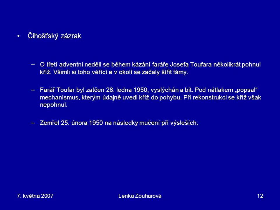 7. května 2007Lenka Zouharová12 Čihošťský zázrak –O třetí adventní neděli se během kázání faráře Josefa Toufara několikrát pohnul kříž. Všimli si toho