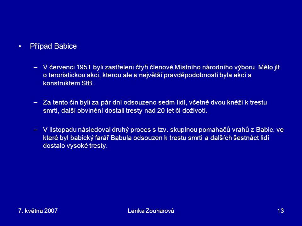 7. května 2007Lenka Zouharová13 Případ Babice –V červenci 1951 byli zastřeleni čtyři členové Místního národního výboru. Mělo jít o teroristickou akci,