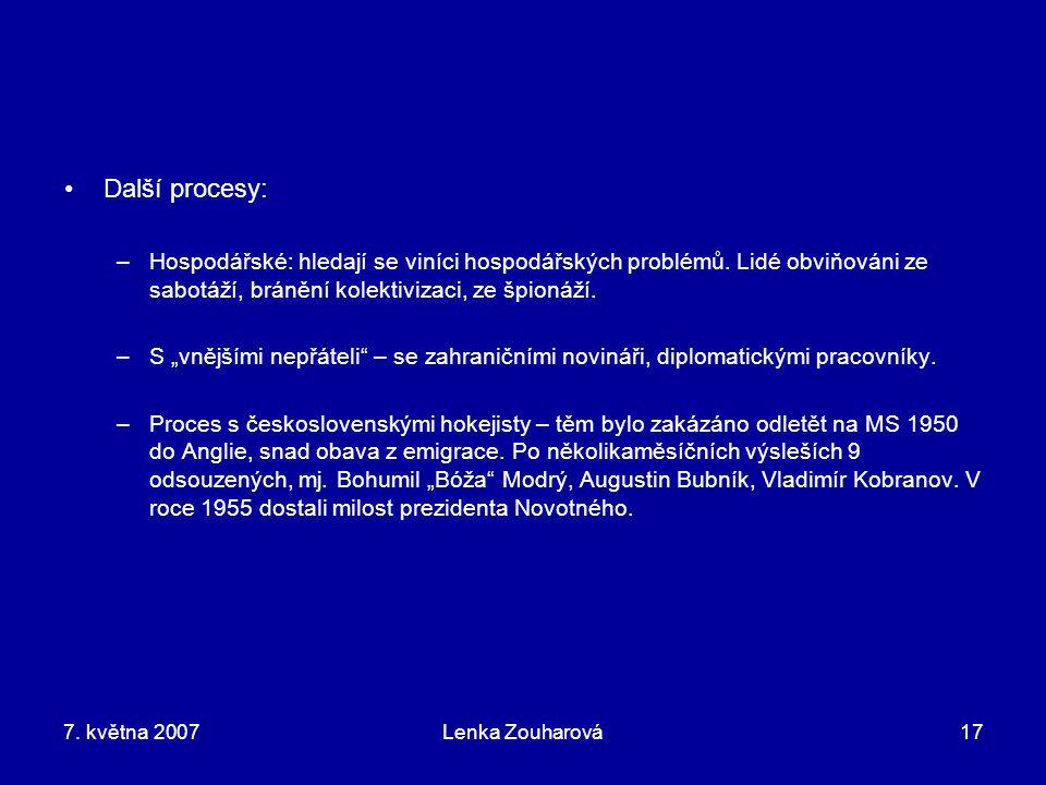 7. května 2007Lenka Zouharová17 Další procesy: –Hospodářské: hledají se viníci hospodářských problémů. Lidé obviňováni ze sabotáží, bránění kolektiviz
