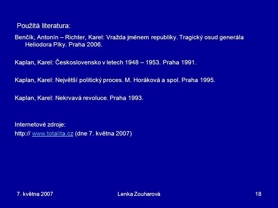 7. května 2007Lenka Zouharová18 Použitá literatura: Benčík, Antonín – Richter, Karel: Vražda jménem republiky. Tragický osud generála Heliodora Píky.