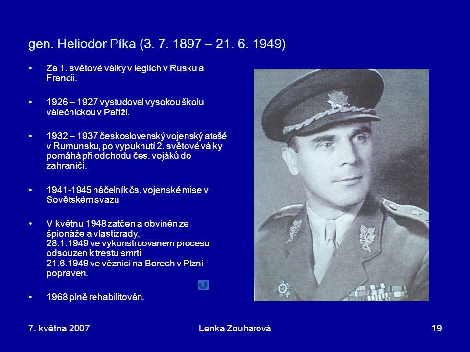 7. května 2007Lenka Zouharová19 gen. Heliodor Píka (3. 7. 1897 – 21. 6. 1949) Za 1. světové války v legiích v Rusku a Francii. 1926 – 1927 vystudoval