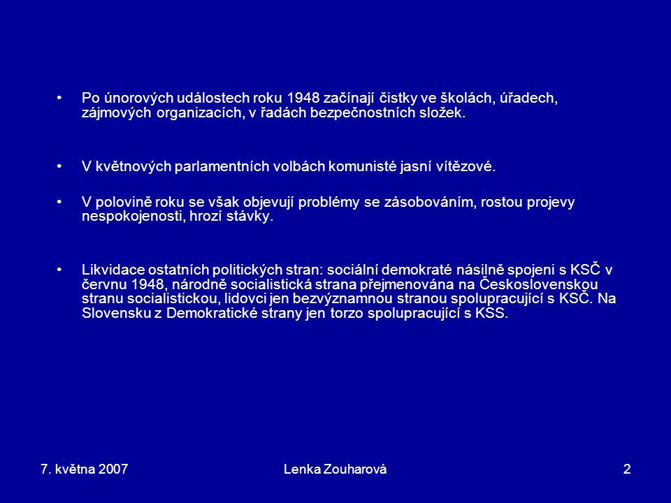 7. května 2007Lenka Zouharová2 Po únorových událostech roku 1948 začínají čistky ve školách, úřadech, zájmových organizacích, v řadách bezpečnostních
