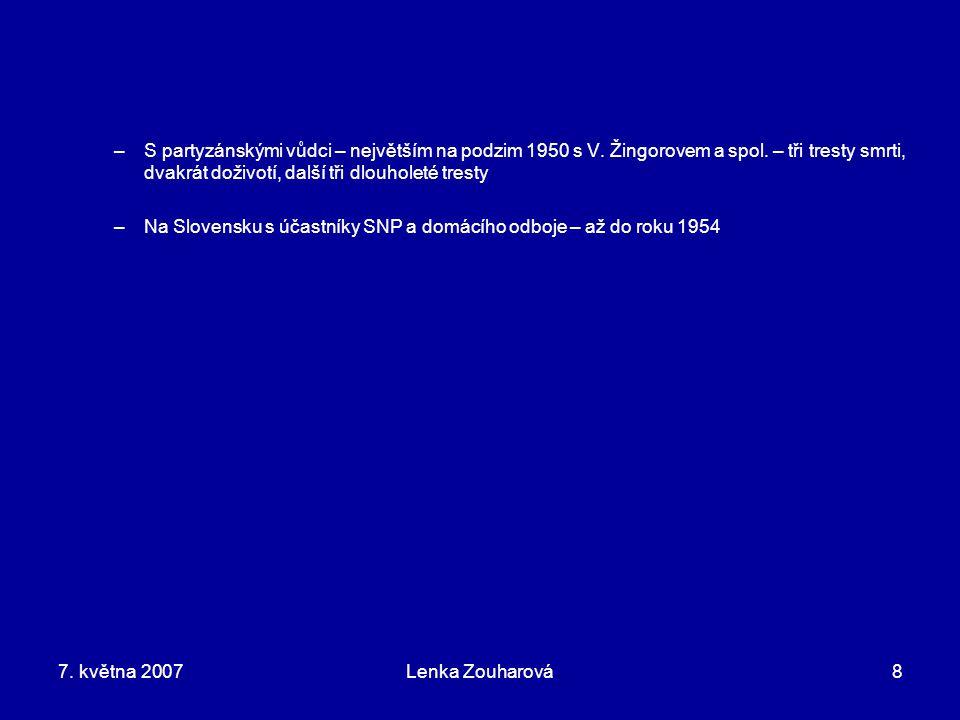 7. května 2007Lenka Zouharová8 –S partyzánskými vůdci – největším na podzim 1950 s V. Žingorovem a spol. – tři tresty smrti, dvakrát doživotí, další t