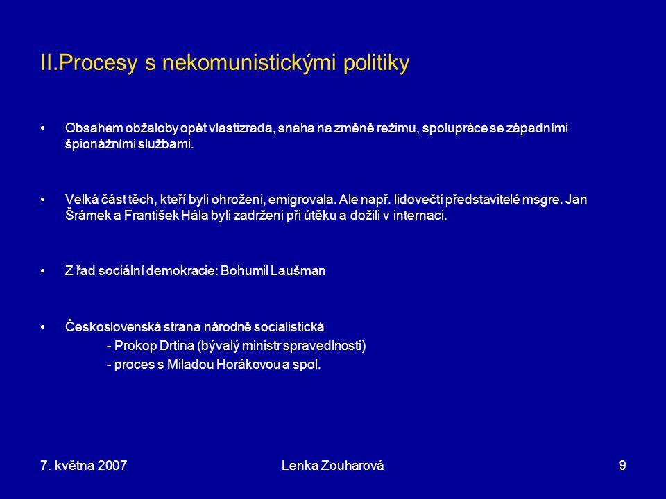 7. května 2007Lenka Zouharová9 II.Procesy s nekomunistickými politiky Obsahem obžaloby opět vlastizrada, snaha na změně režimu, spolupráce se západním