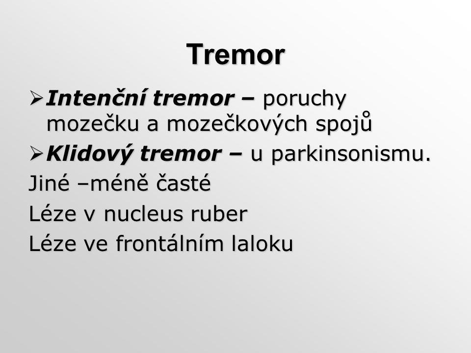 Tremor  Intenční tremor – poruchy mozečku a mozečkových spojů  Klidový tremor – u parkinsonismu. Jiné –méně časté Léze v nucleus ruber Léze ve front