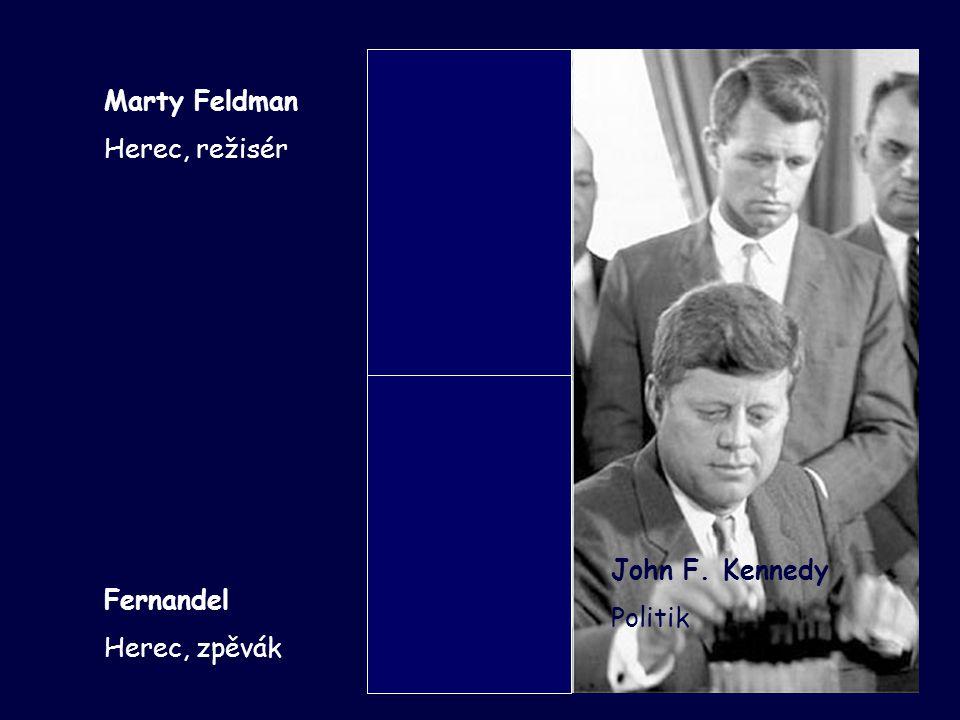 Marty Feldman Herec, režisér Fernandel Herec, zpěvák John F. Kennedy Politik