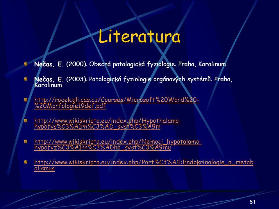Literatura Nečas, E. (2000). Obecná patologická fyziologie. Praha, Karolinum Nečas, E. (2003). Patologická fyziologie orgánových systémů. Praha, Karol