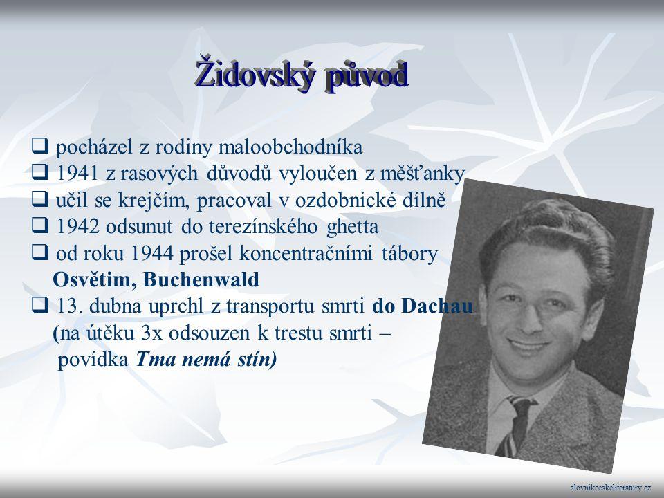 slovnikceskeliteratury.cz  pocházel z rodiny maloobchodníka  1941 z rasových důvodů vyloučen z měšťanky  učil se krejčím, pracoval v ozdobnické dílně  1942 odsunut do terezínského ghetta  od roku 1944 prošel koncentračními tábory Osvětim, Buchenwald  13.