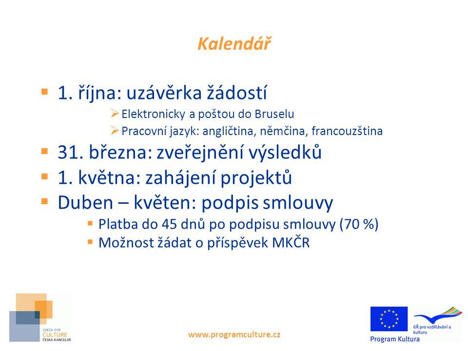 www.programculture.cz Kalendář  1. října: uzávěrka žádostí  Elektronicky a poštou do Bruselu  Pracovní jazyk: angličtina, němčina, francouzština 