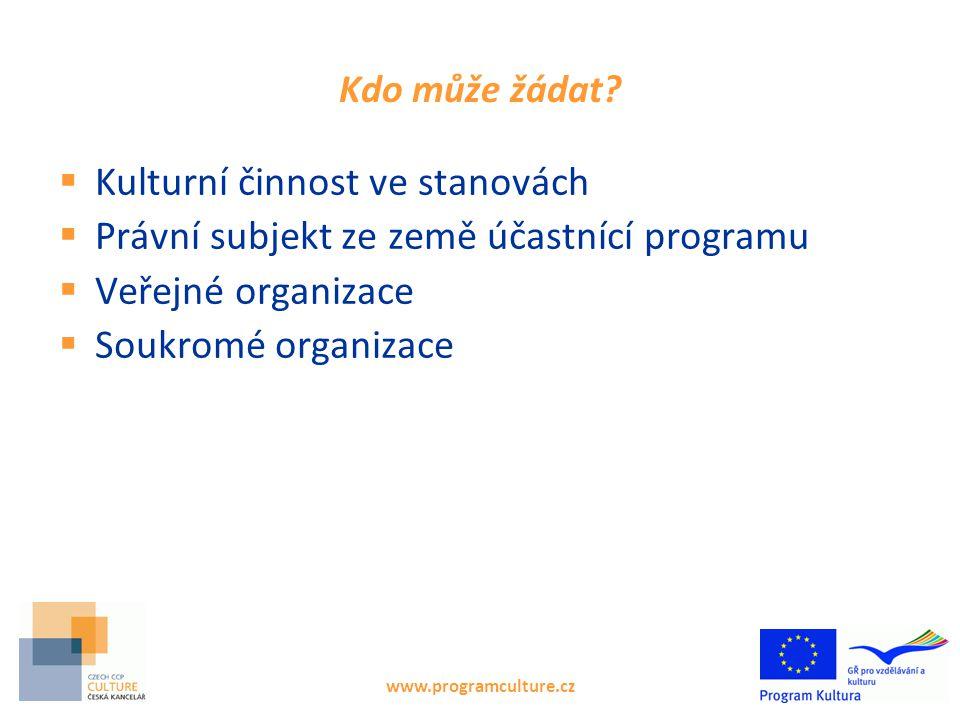 www.programculture.cz Kdo může žádat?  Kulturní činnost ve stanovách  Právní subjekt ze země účastnící programu  Veřejné organizace  Soukromé orga