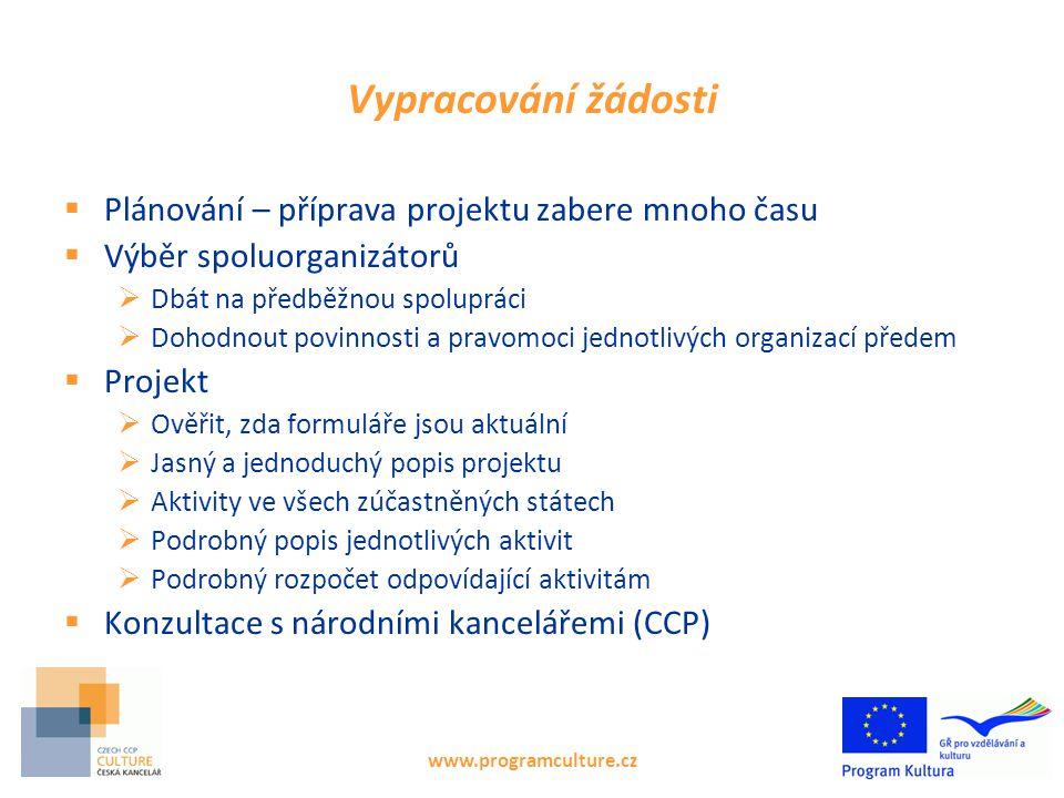 www.programculture.cz Vypracování žádosti  Plánování – příprava projektu zabere mnoho času  Výběr spoluorganizátorů  Dbát na předběžnou spolupráci