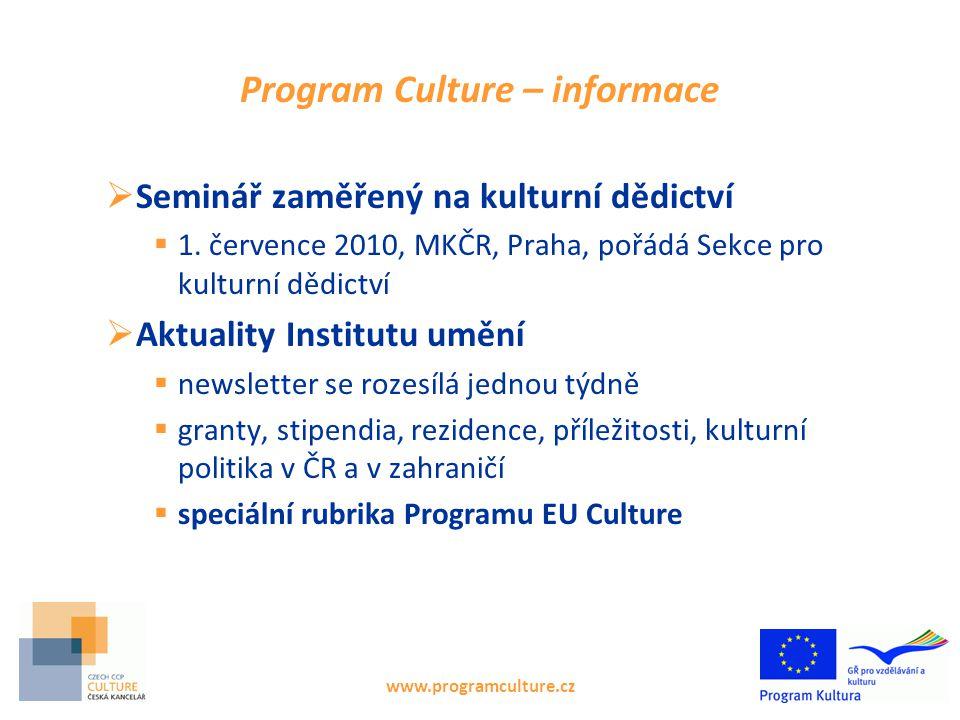www.programculture.cz Program Culture – informace  Seminář zaměřený na kulturní dědictví  1. července 2010, MKČR, Praha, pořádá Sekce pro kulturní d