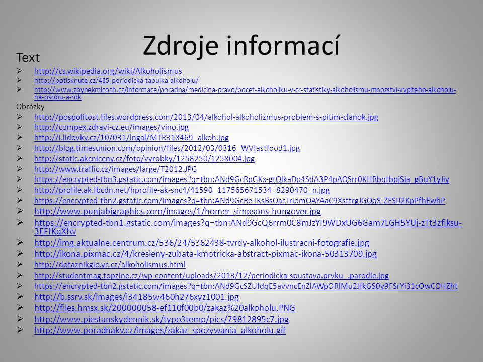 Zdroje informací Text  http://cs.wikipedia.org/wiki/Alkoholismus http://cs.wikipedia.org/wiki/Alkoholismus  http://potisknute.cz/485-periodicka-tabu