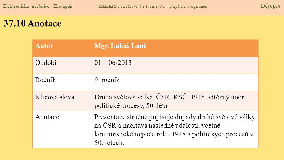 Elektronická učebnice - II. stupeň Základní škola Děčín VI, Na Stráni 879/2 – příspěvková organizace Dějepis 37.10 Anotace AutorMgr. Lukáš Lanč Období