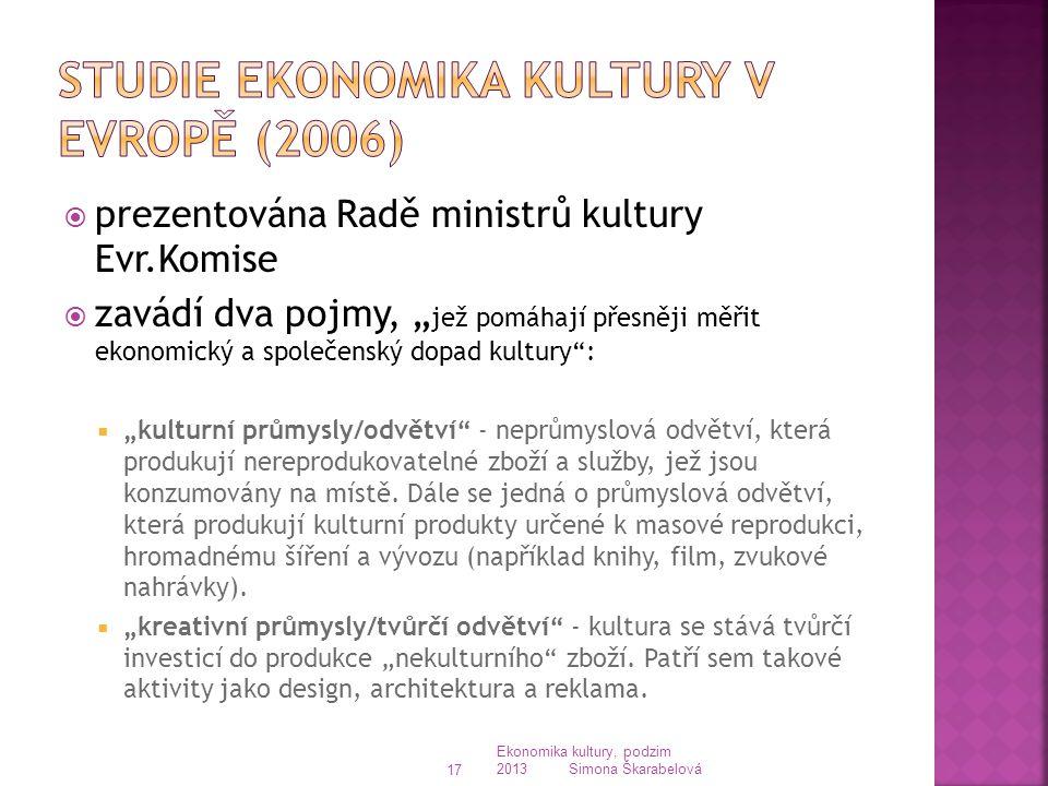 """ prezentována Radě ministrů kultury Evr.Komise  zavádí dva pojmy, """" jež pomáhají přesněji měřit ekonomický a společenský dopad kultury"""":  """"kulturní"""