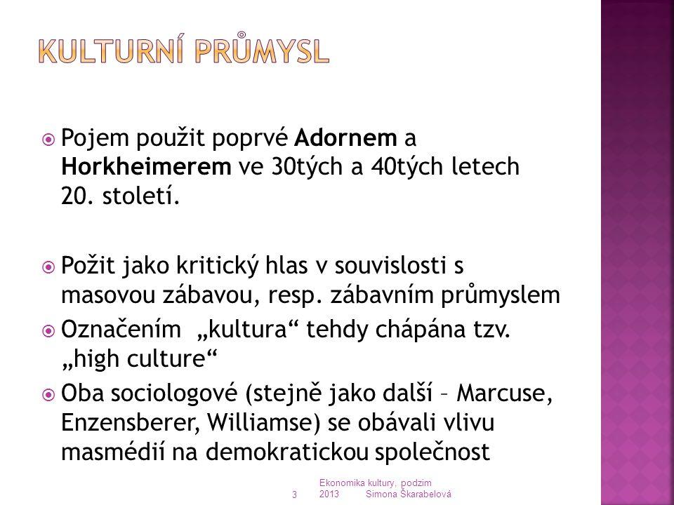 Ekonomika kultury, podzim 2013 Simona Škarabelová 3  Pojem použit poprvé Adornem a Horkheimerem ve 30tých a 40tých letech 20.